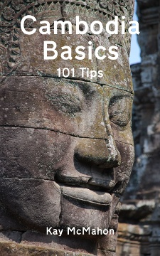 Cambodia Basics - 101 Tips by Kay McMahon