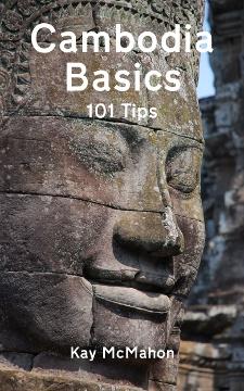 Cambodia Basics - 101 Tips by Kay McMahon