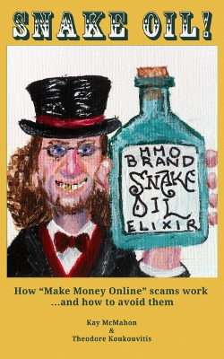 "Cover Image of Snake Oil! How ""Make Money Online"" scams work ...and how to avoid them"