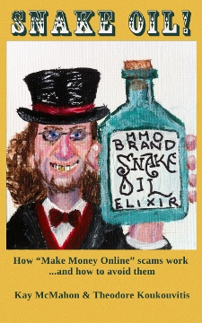 Snake oil! How 'Make Money Online' scams work ...and how to avoid them by Kay McMahon & Theodore Koukouvitis
