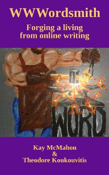 WWWordsmith: Forging a living from online writing by Kay McMahon & Theodore Koukouvitis